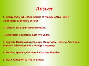 Answer 1. Compulsory education begins at the age of five, when children go to