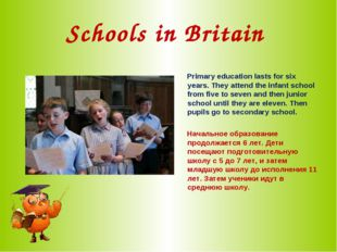 Schools in Britain Primary education lasts for six years. They attend the inf