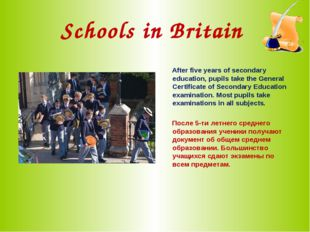 Schools in Britain After five years of secondary education, pupils take the G