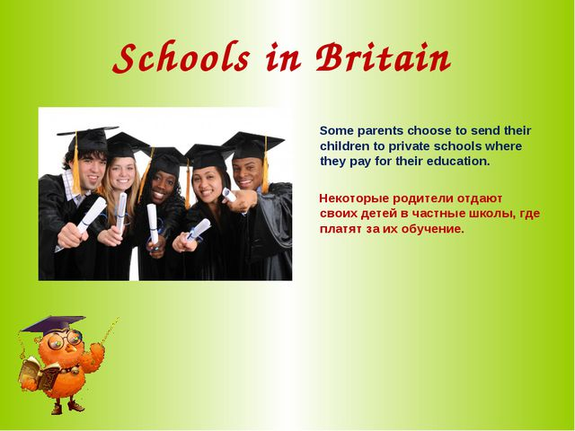 Schools in Britain Some parents choose to send their children to private scho...