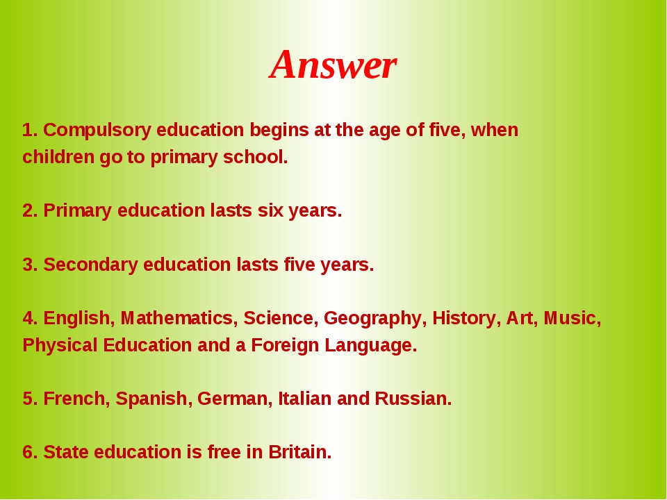 Answer 1. Compulsory education begins at the age of five, when children go to...