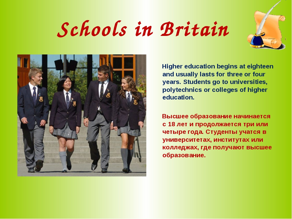Schools in Britain Higher education begins at eighteen and usually lasts for...