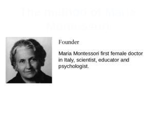 The method of Maria Montessori Founder Maria Montessori first female doctor i