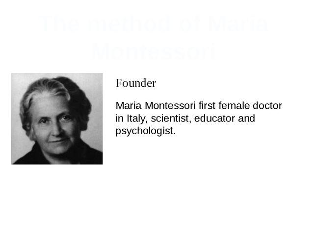 The method of Maria Montessori Founder Maria Montessori first female doctor i...