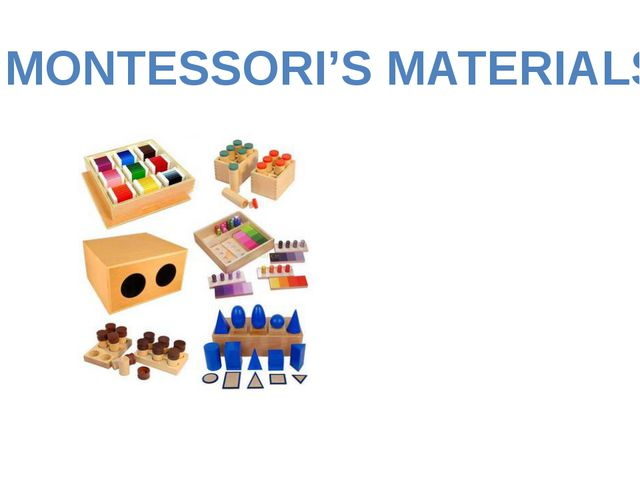 MONTESSORI'S MATERIALS