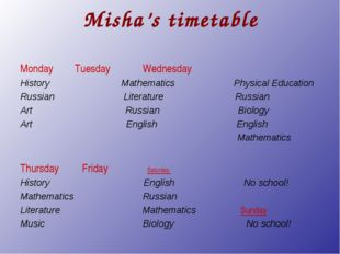 Misha's timetable Monday Tuesday Wednesday History Mathematics Physical Educa
