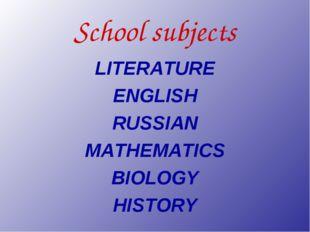 School subjects LITERATURE ENGLISH RUSSIAN MATHEMATICS BIOLOGY HISTORY