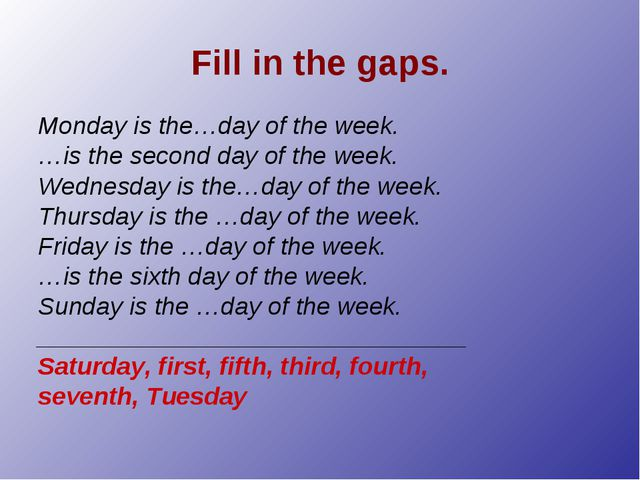 Fill in the gaps. Monday is the…day of the week. …is the second day of the w...