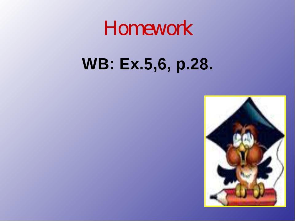 Homework WB: Ex.5,6, p.28.