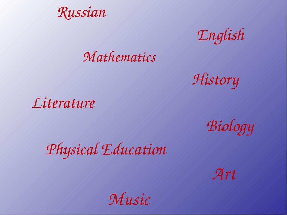 Russian English Mathematics History Literature Biology Physical Education Ar...