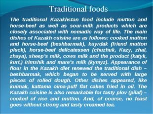 Traditional foods The traditional Kazakhstan food include mutton and horse-be
