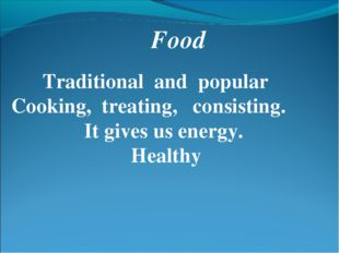 Food Traditional and popular Cooking, treating, consisting. It gives us energ