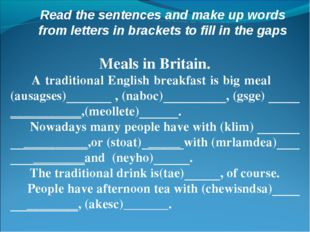 Read the sentences and make up words from letters in brackets to fill in the