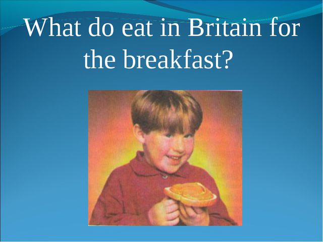 What do eat in Britain for the breakfast?