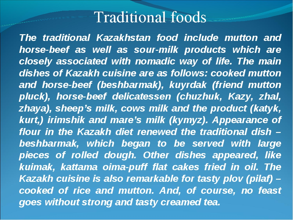 Traditional foods The traditional Kazakhstan food include mutton and horse-be...