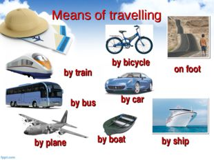 Means of travelling by boat by bus by train by bicycle by car by ship by plan