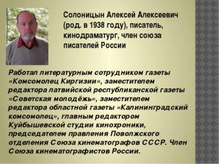 Солоницын Алексей Алексеевич (род. в 1938 году), писатель, кинодраматург, чле