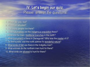 IV. Let's begin our quiz. Please, answer the questions: 1. Where do you live?