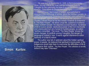 He was born in September,9, 1935, in Nizhnekolumsky uluus. He was one of the