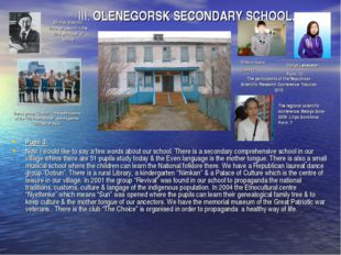 III. OLENEGORSK SECONDARY SCHOOL. Pupil 3: Now I would like to say a few wo