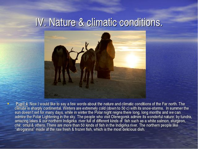 IV. Nature & climatic conditions. Pupil 4: Now I would like to say a few word...