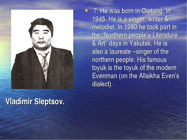 7. He was born in Oiotung. In 1945. He is a singer, writer & melodist. In 19...
