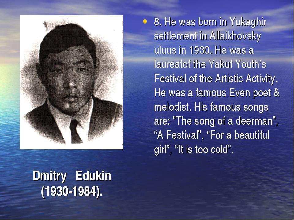 8. He was born in Yukaghir settlement in Allaikhovsky uluus in 1930. He was a...