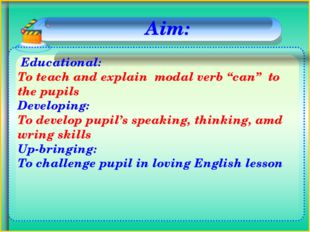 "Educational: To teach and explain modal verb ""can"" to the pupils Developing:"
