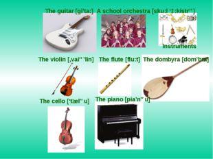 The guitar [gi'ta:] A school orchestra [sku:l 'ɔ:kistrə] Instruments The viol
