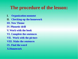 The procedure of the lesson: Organization moment Checking-up the homework III
