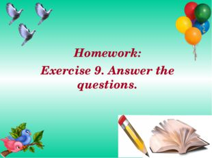 Homework: Exercise 9. Answer the questions.