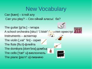 New Vocabulary Can [kæn] – істей алу Can you play? – Сен ойнай аласың ба? The