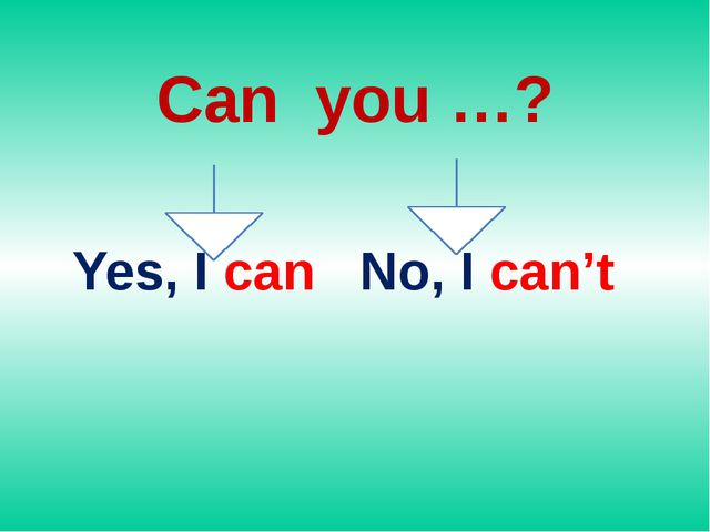 Can you …? Yes, I can No, I can't