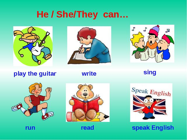 He / She/They can… play the guitar write sing run read speak English
