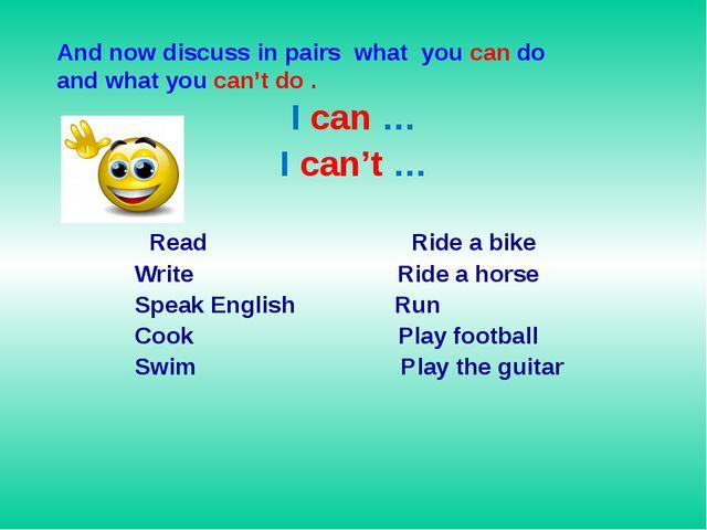 I can … I can't … Read Ride a bike Write Ride a horse Speak English Run Cook...