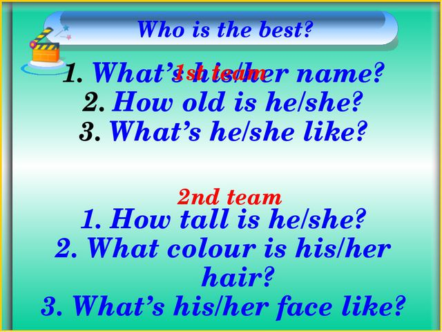 Who is the best? What's his/her name? How old is he/she? What's he/she like?...