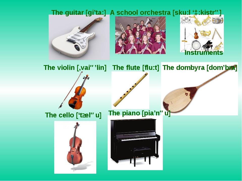 The guitar [gi'ta:] A school orchestra [sku:l 'ɔ:kistrə] Instruments The viol...