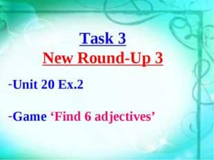 Task 3 New Round-Up 3 Unit 20 Ex.2 Game 'Find 6 adjectives'