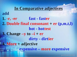 In Comparative adjectives add -r, -er fast - faster Double final consonant +