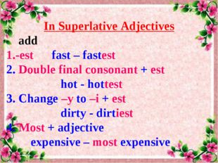 In Superlative Adjectives add -est fast – fastest 2. Double final consonant