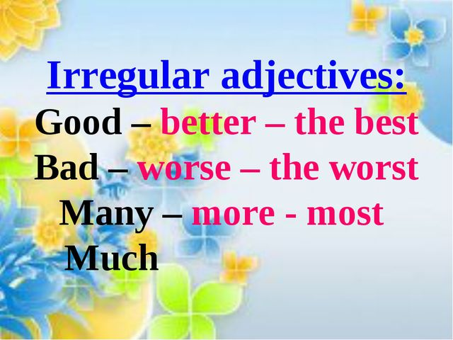 Irregular adjectives: Good – better – the best Bad – worse – the worst Many –...