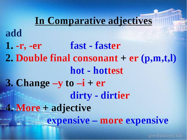 In Comparative adjectives add -r, -er fast - faster Double final consonant +...