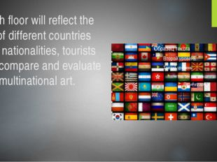 Each floor will reflect the art of different countries and nationalities, tou