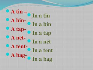 A tin – A bin- A tap- A net- A tent- A bag- In a tin In a bin In a tap In a
