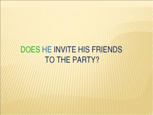 DOES HE INVITE HIS FRIENDS TO THE PARTY?
