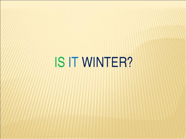 IS IT WINTER?