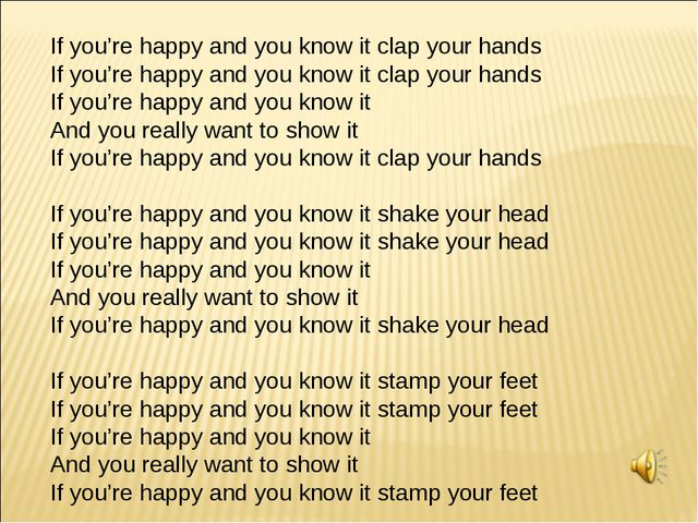 If you're happy and you know it clap your hands If you're happy and you know...