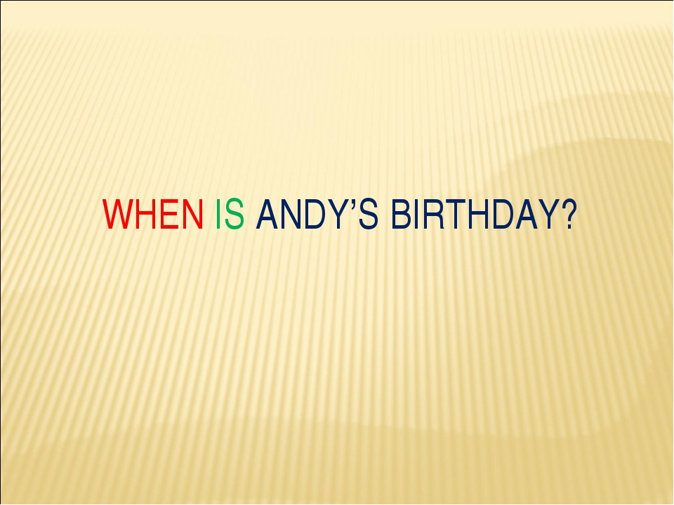 WHEN IS ANDY'S BIRTHDAY?