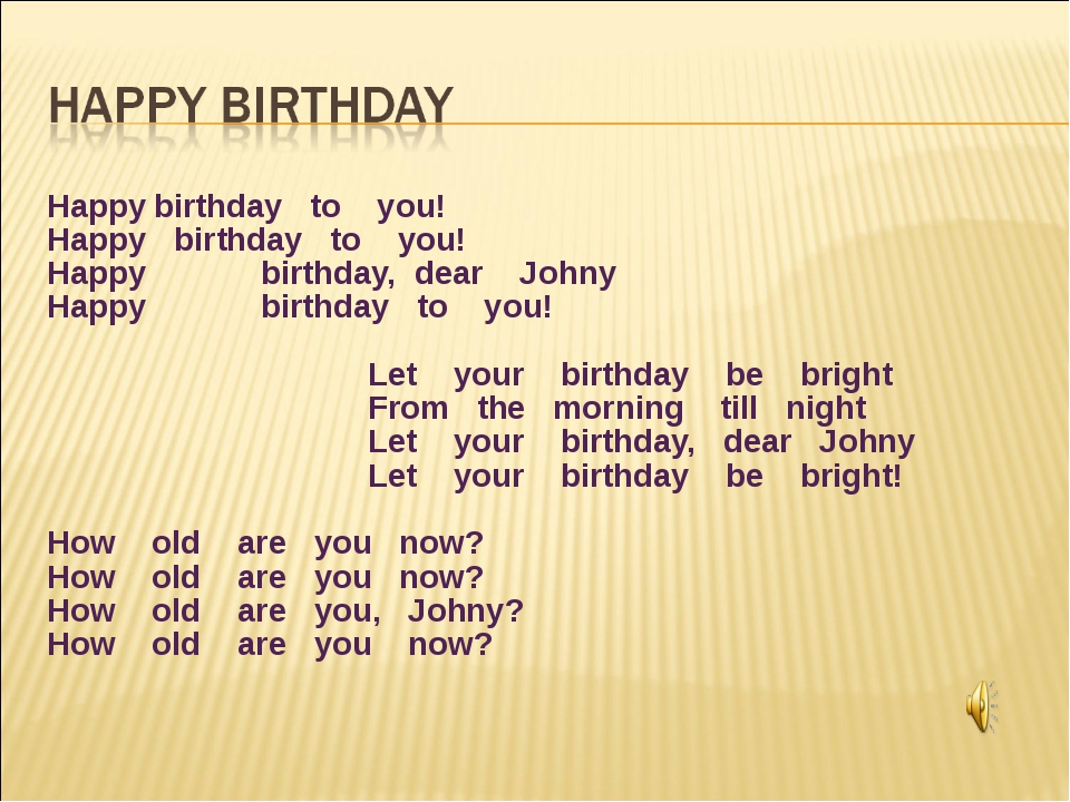 Happy	birthday to you! Happy birthday to you! Happy 	birthday, dear Johny Hap...