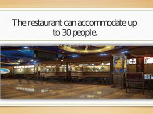 The restaurant can accommodate up to 30 people.